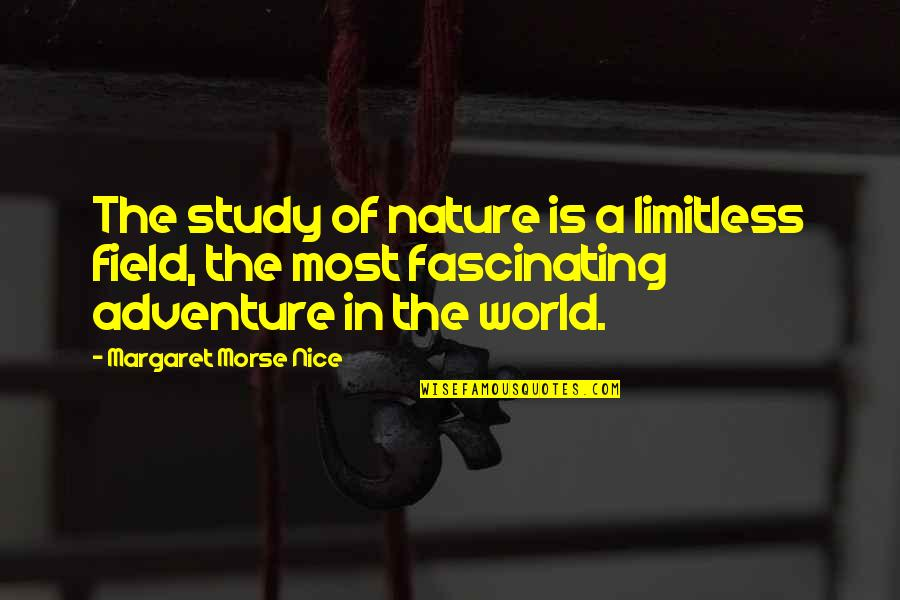 Adventure And The World Quotes By Margaret Morse Nice: The study of nature is a limitless field,