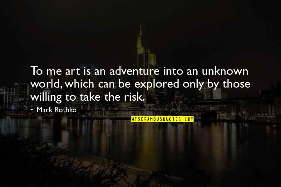 Adventure And The World Quotes By Mark Rothko: To me art is an adventure into an
