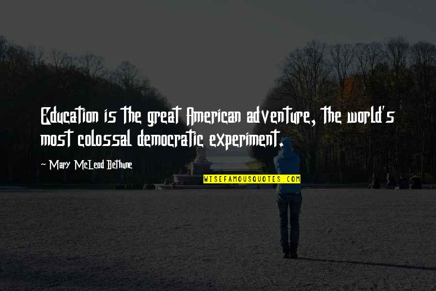 Adventure And The World Quotes By Mary McLeod Bethune: Education is the great American adventure, the world's