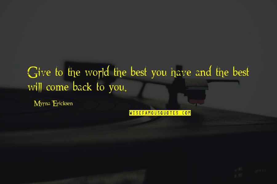 Adventure And The World Quotes By Myrna Ericksen: Give to the world the best you have