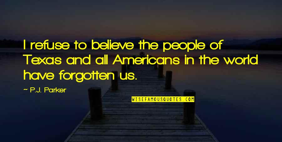 Adventure And The World Quotes By P.J. Parker: I refuse to believe the people of Texas