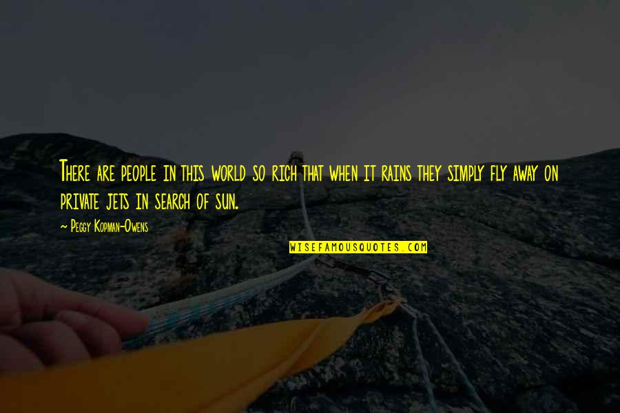 Adventure And The World Quotes By Peggy Kopman-Owens: There are people in this world so rich