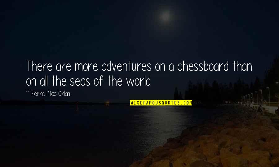 Adventure And The World Quotes By Pierre Mac Orlan: There are more adventures on a chessboard than