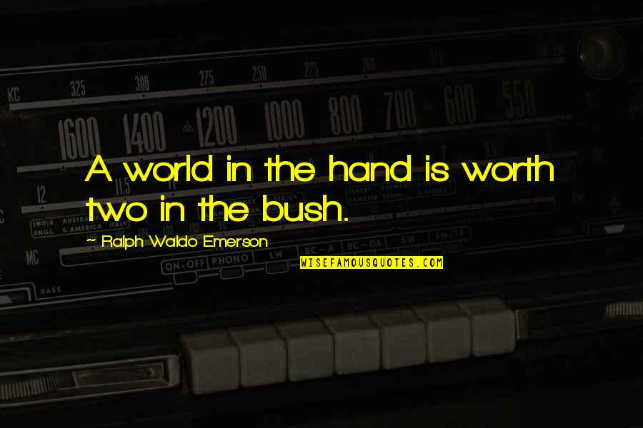 Adventure And The World Quotes By Ralph Waldo Emerson: A world in the hand is worth two