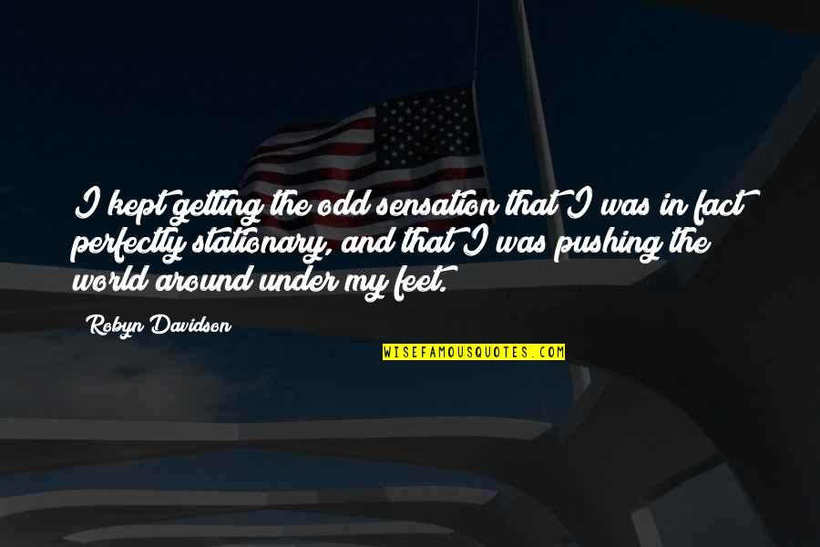 Adventure And The World Quotes By Robyn Davidson: I kept getting the odd sensation that I