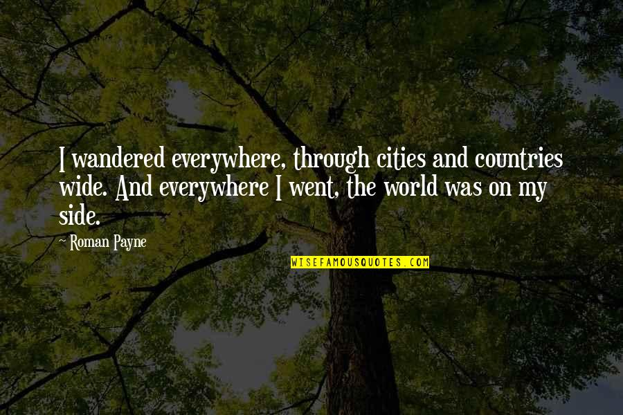 Adventure And The World Quotes By Roman Payne: I wandered everywhere, through cities and countries wide.