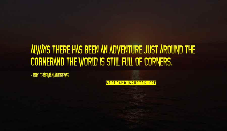 Adventure And The World Quotes By Roy Chapman Andrews: Always there has been an adventure just around