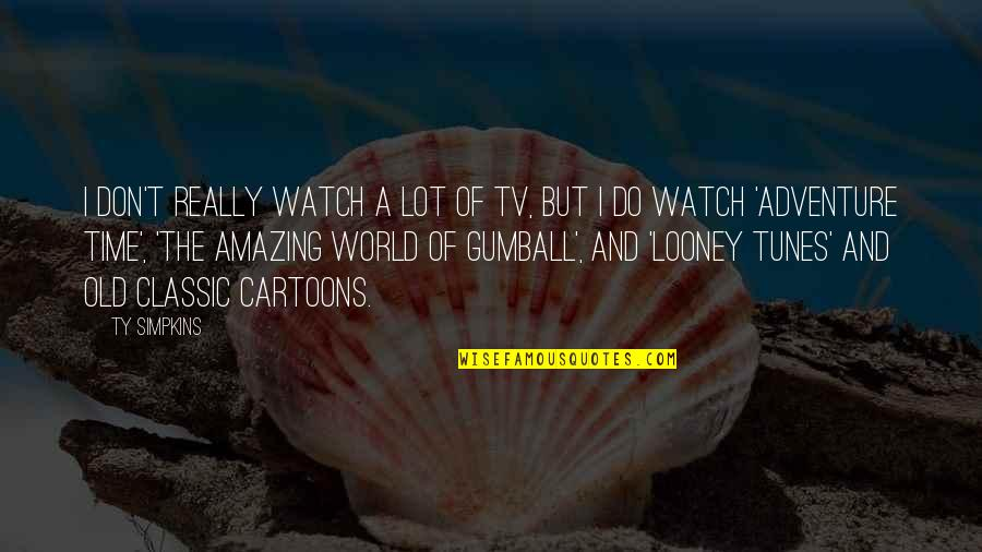 Adventure And The World Quotes By Ty Simpkins: I don't really watch a lot of TV,
