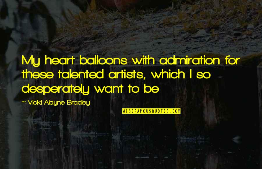 Adventure And The World Quotes By Vicki Alayne Bradley: My heart balloons with admiration for these talented