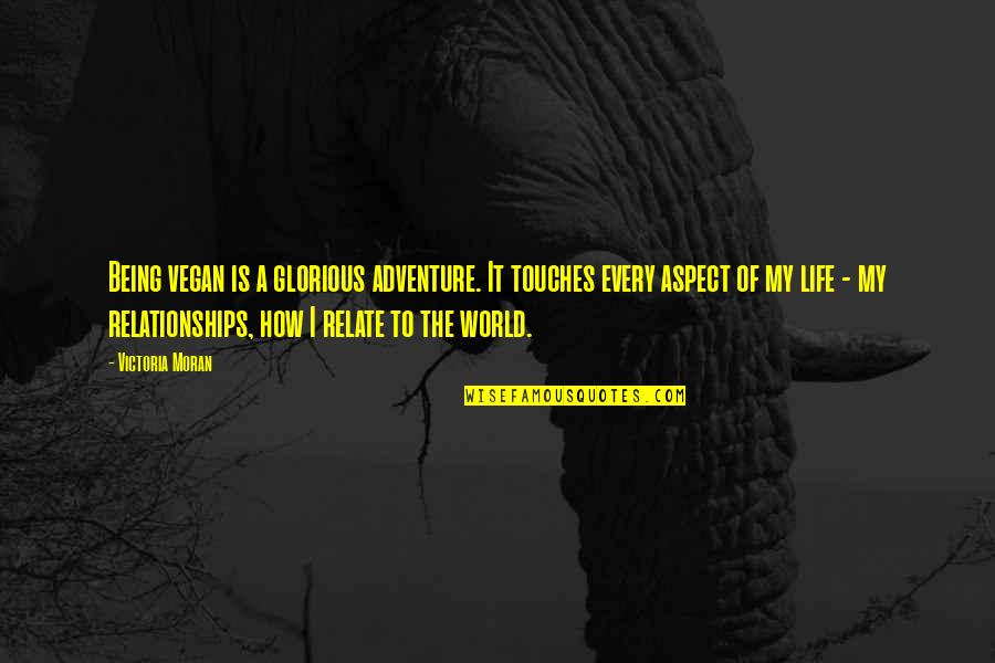 Adventure And The World Quotes By Victoria Moran: Being vegan is a glorious adventure. It touches