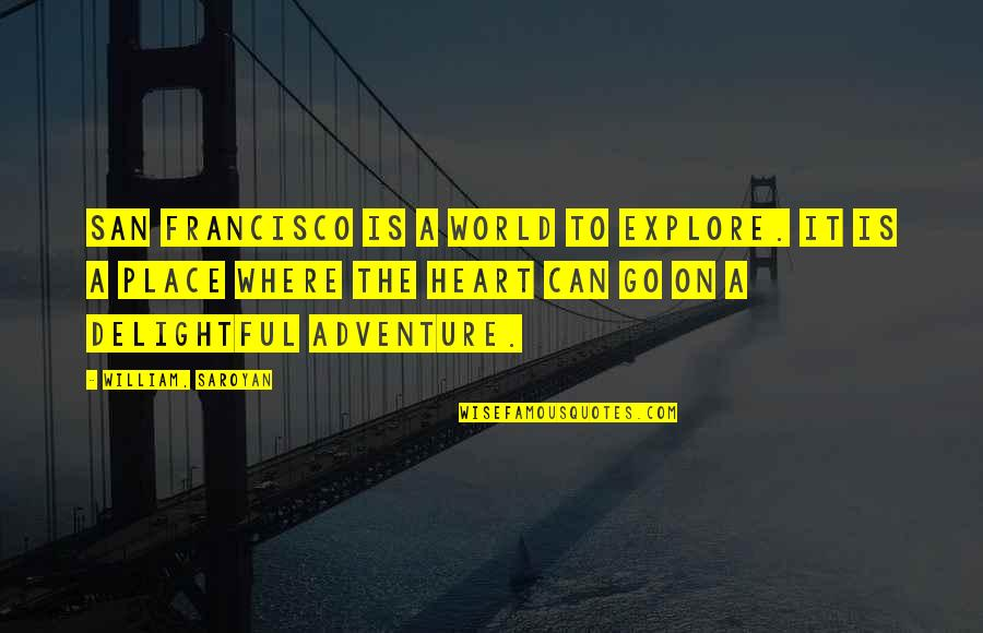 Adventure And The World Quotes By William, Saroyan: San Francisco is a world to explore. It