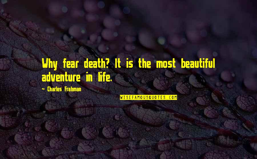 Adventure From Literature Quotes By Charles Frahman: Why fear death? It is the most beautiful