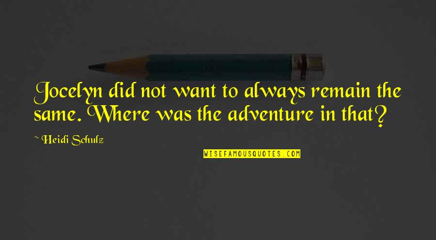 Adventure From Literature Quotes By Heidi Schulz: Jocelyn did not want to always remain the