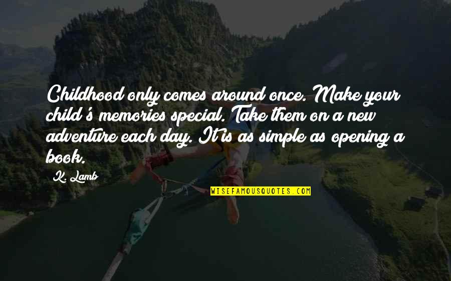 Adventure From Literature Quotes By K. Lamb: Childhood only comes around once. Make your child's
