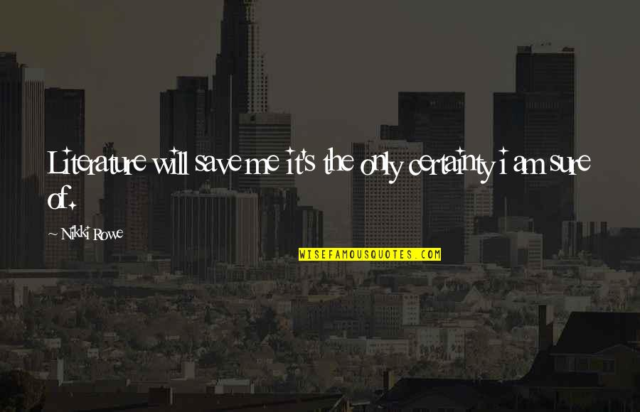 Adventure From Literature Quotes By Nikki Rowe: Literature will save me it's the only certainty