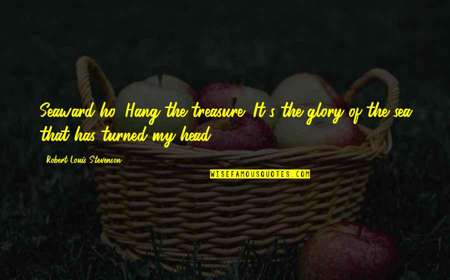Adventure From Literature Quotes By Robert Louis Stevenson: Seaward ho! Hang the treasure! It's the glory