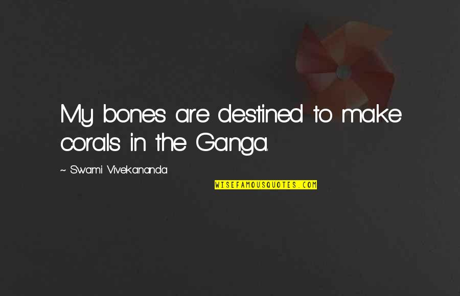 Adventure Time Mystery Train Quotes By Swami Vivekananda: My bones are destined to make corals in