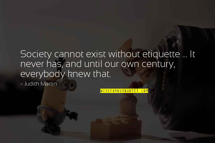 Adventure Time Wise Quotes By Judith Martin: Society cannot exist without etiquette ... It never