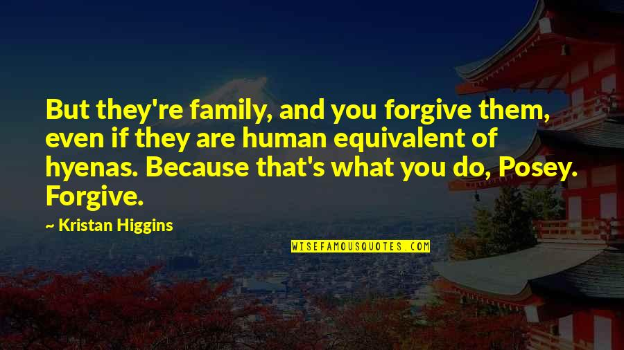 Adventure Time Wise Quotes By Kristan Higgins: But they're family, and you forgive them, even
