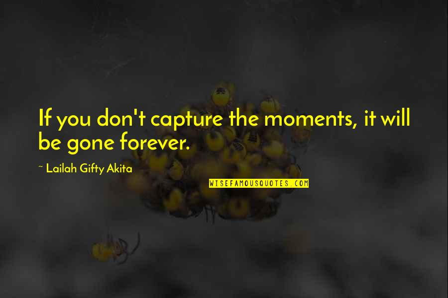 Adventure Time Wise Quotes By Lailah Gifty Akita: If you don't capture the moments, it will