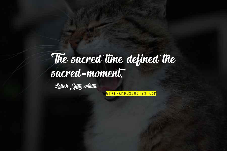 Adventure Time Wise Quotes By Lailah Gifty Akita: The sacred time defined the sacred-moment.