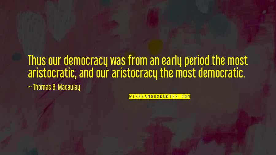 Adventure Time Wise Quotes By Thomas B. Macaulay: Thus our democracy was from an early period
