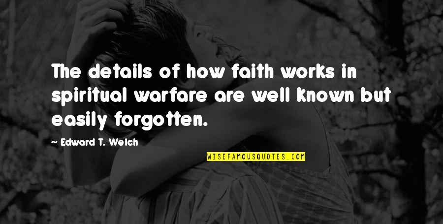 Adversarialism Quotes By Edward T. Welch: The details of how faith works in spiritual
