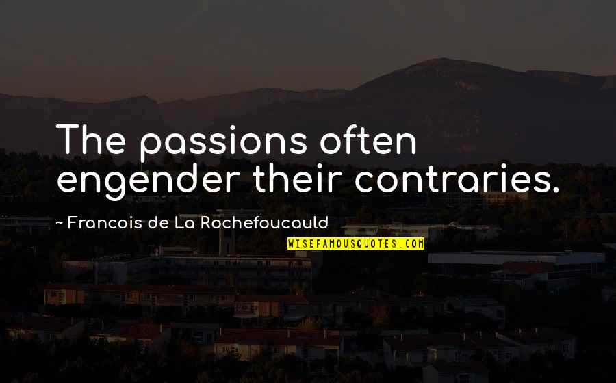 Adversarialism Quotes By Francois De La Rochefoucauld: The passions often engender their contraries.