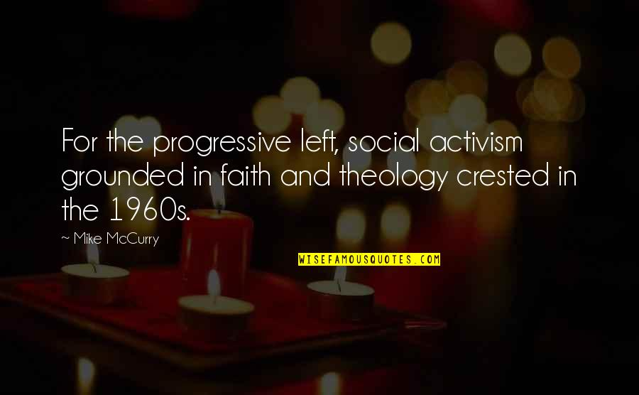 Adversarialism Quotes By Mike McCurry: For the progressive left, social activism grounded in