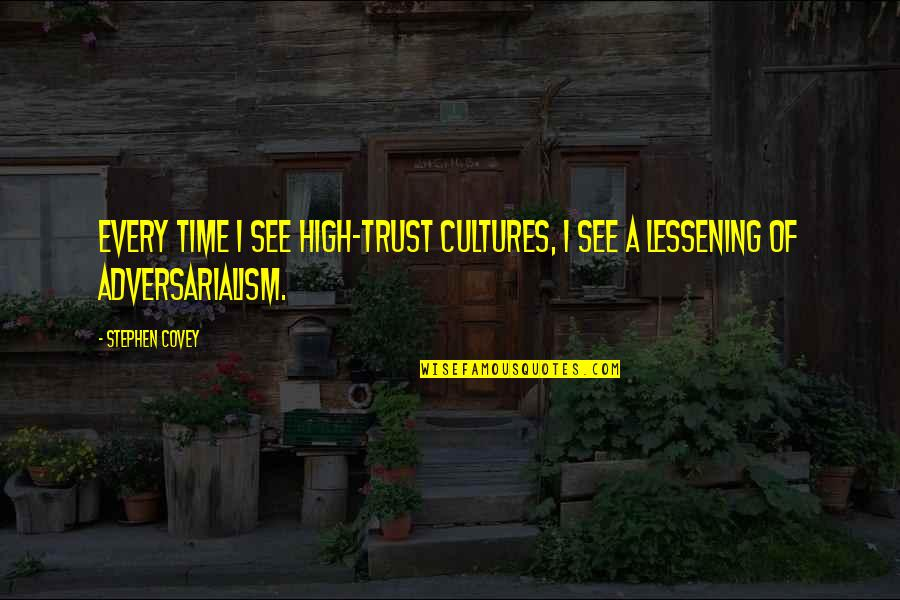 Adversarialism Quotes By Stephen Covey: Every time I see high-trust cultures, I see