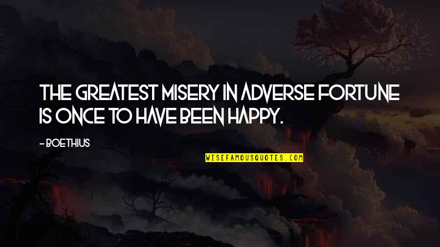Adverse Quotes By Boethius: The greatest misery in adverse fortune is once