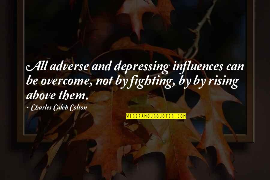 Adverse Quotes By Charles Caleb Colton: All adverse and depressing influences can be overcome,
