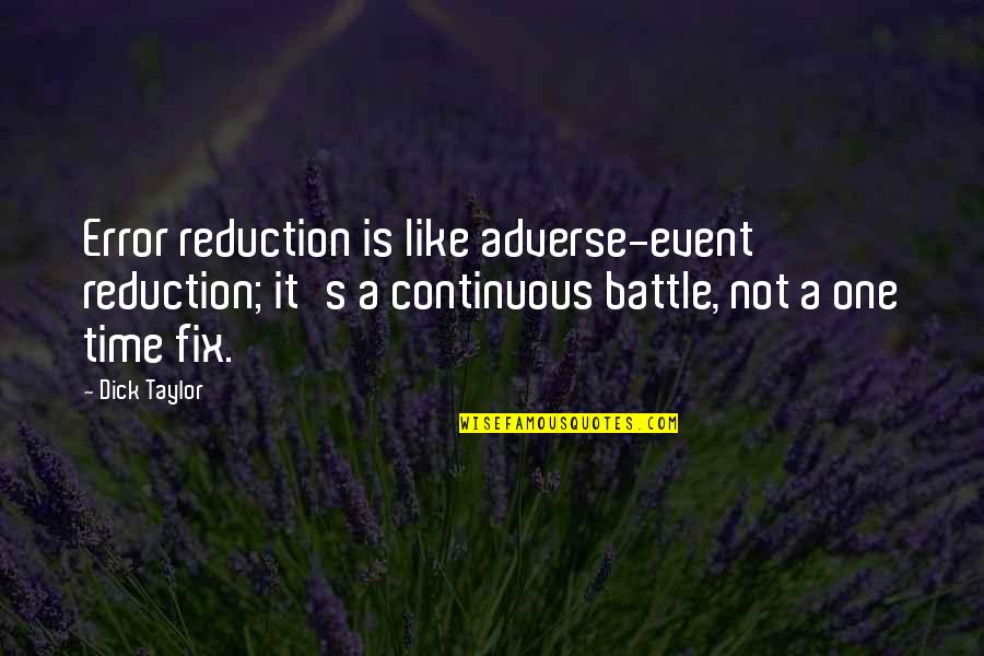 Adverse Quotes By Dick Taylor: Error reduction is like adverse-event reduction; it's a