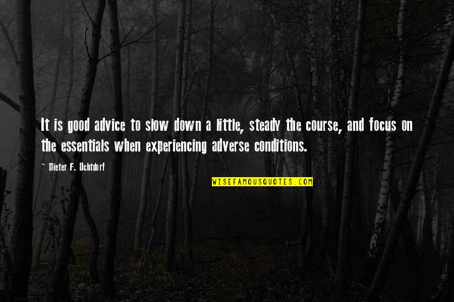 Adverse Quotes By Dieter F. Uchtdorf: It is good advice to slow down a