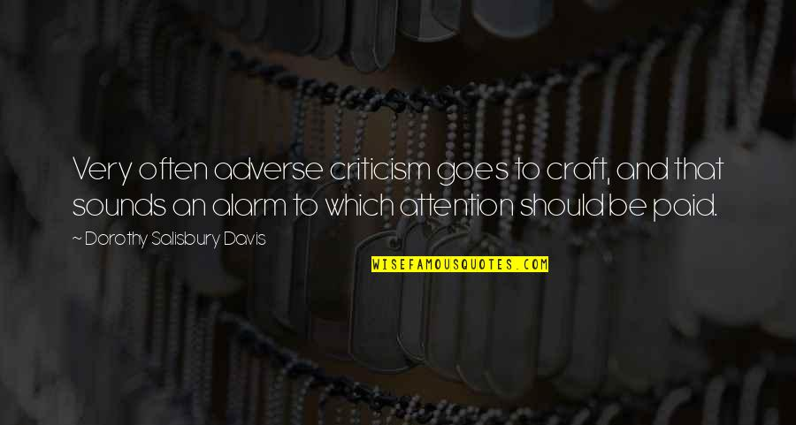 Adverse Quotes By Dorothy Salisbury Davis: Very often adverse criticism goes to craft, and