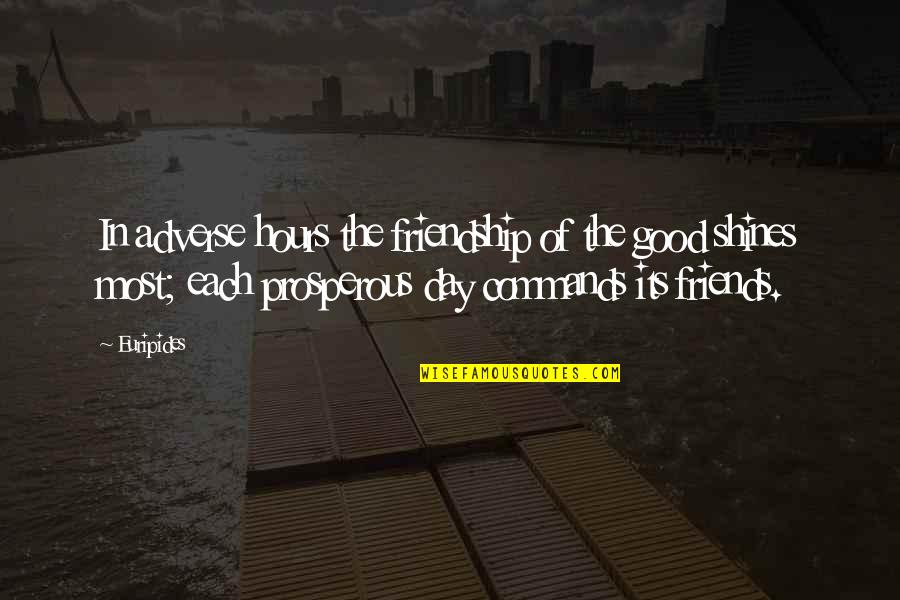 Adverse Quotes By Euripides: In adverse hours the friendship of the good