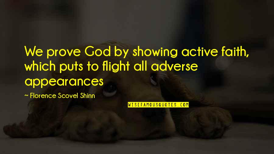 Adverse Quotes By Florence Scovel Shinn: We prove God by showing active faith, which