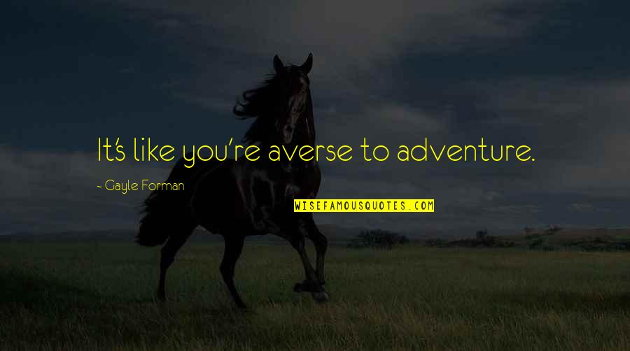 Adverse Quotes By Gayle Forman: It's like you're averse to adventure.