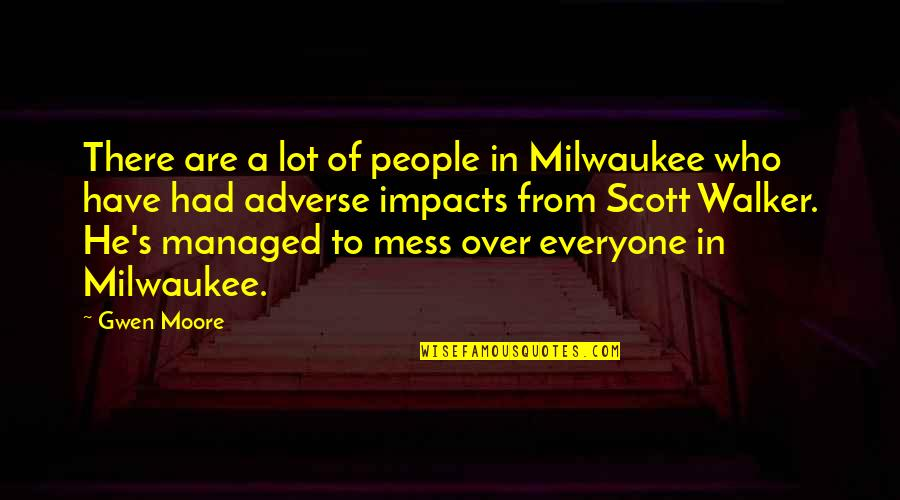 Adverse Quotes By Gwen Moore: There are a lot of people in Milwaukee