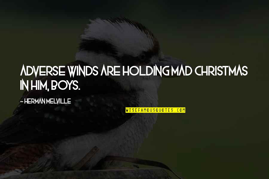 Adverse Quotes By Herman Melville: Adverse winds are holding mad Christmas in him,