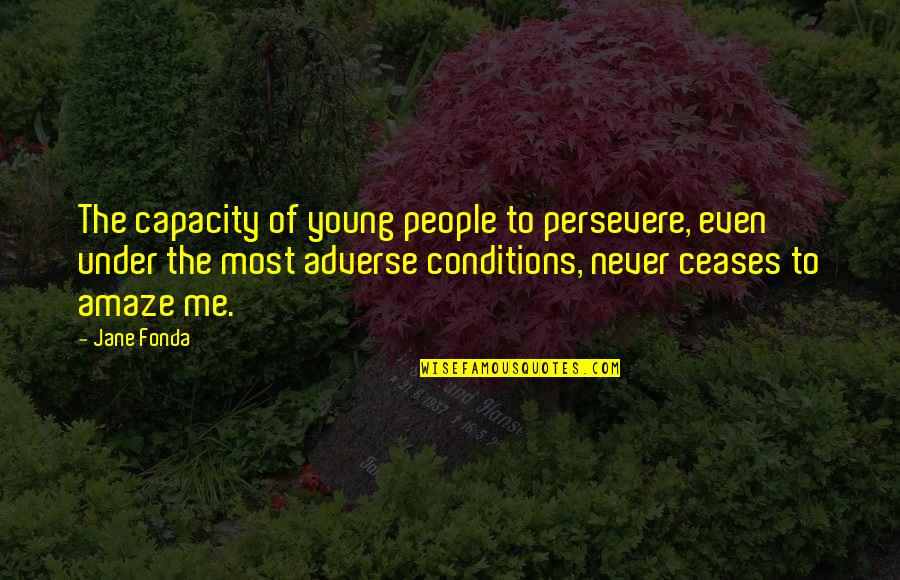 Adverse Quotes By Jane Fonda: The capacity of young people to persevere, even