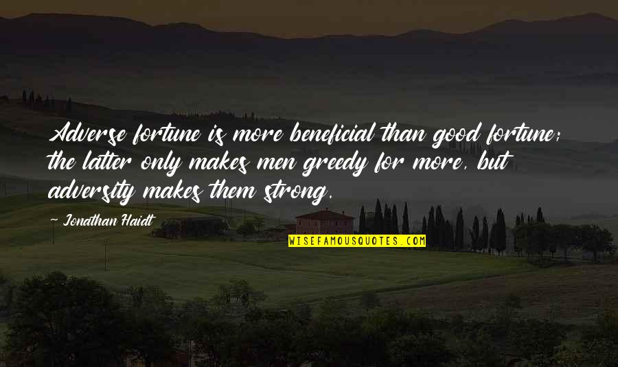 Adverse Quotes By Jonathan Haidt: Adverse fortune is more beneficial than good fortune;