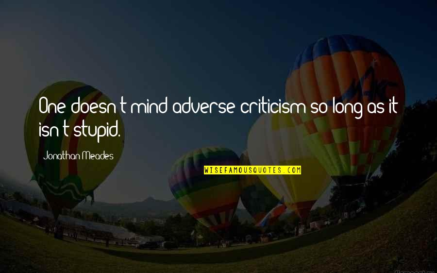 Adverse Quotes By Jonathan Meades: One doesn't mind adverse criticism so long as