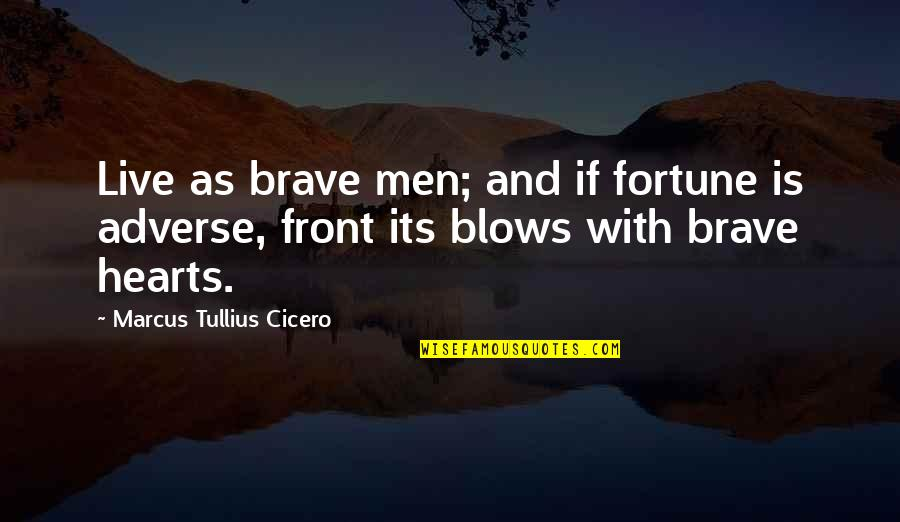 Adverse Quotes By Marcus Tullius Cicero: Live as brave men; and if fortune is