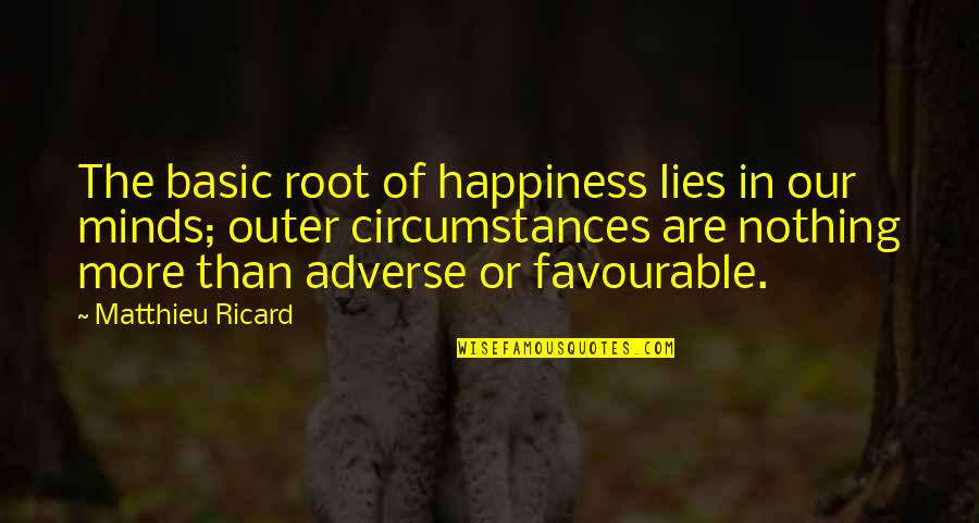Adverse Quotes By Matthieu Ricard: The basic root of happiness lies in our