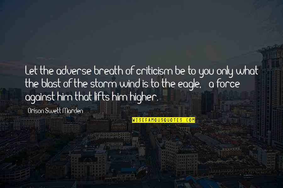 Adverse Quotes By Orison Swett Marden: Let the adverse breath of criticism be to