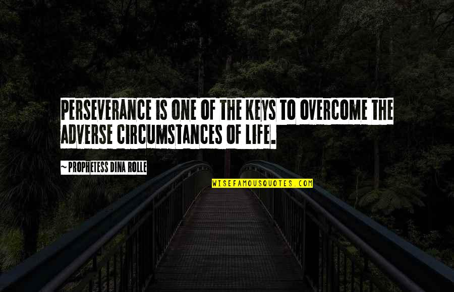 Adverse Quotes By Prophetess Dina Rolle: Perseverance is one of the keys to overcome