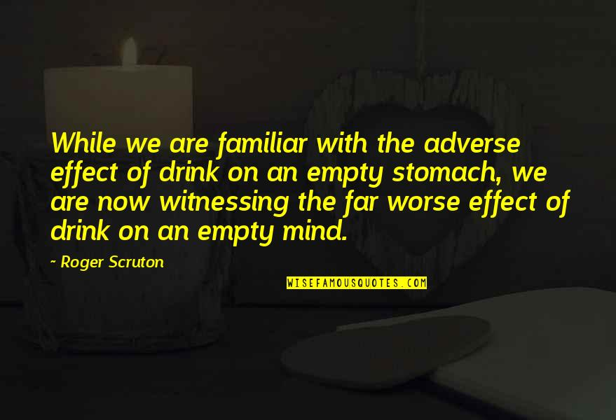 Adverse Quotes By Roger Scruton: While we are familiar with the adverse effect