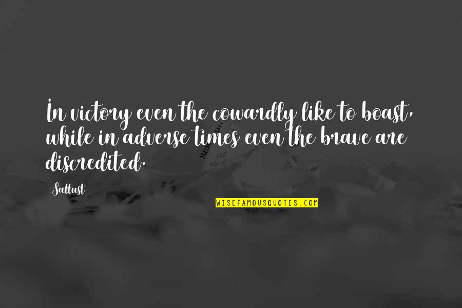 Adverse Quotes By Sallust: In victory even the cowardly like to boast,