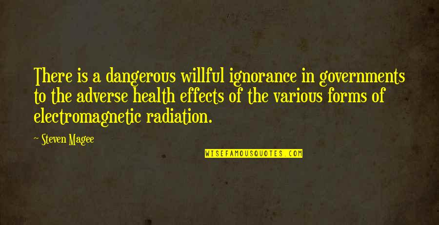Adverse Quotes By Steven Magee: There is a dangerous willful ignorance in governments